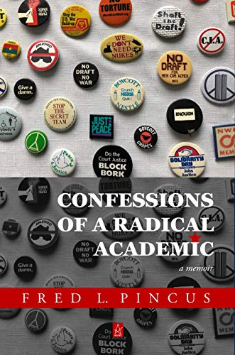 CONFESSIONS OF A RADICAL ACADEMIC: A Memoir by [Fred Pincus]