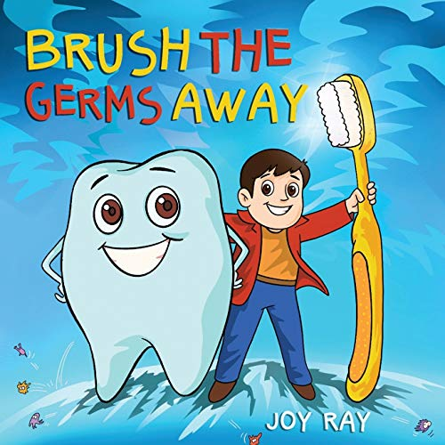 Brush The Germs Away: A Delightful Children's Story About Brushing Teeth and Dental Hygiene for Kids. (Mr.Tooth.)