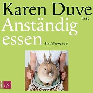 Anständig essen. Ein Selbstversuch                   Autor:                                                                                                                                 Karen Duve                               Sprecher:                                                                                                                                 Karen Duve                      Spieldauer: 4 Std. und 37 Min.     324 Bewertungen     Gesamt 4,4