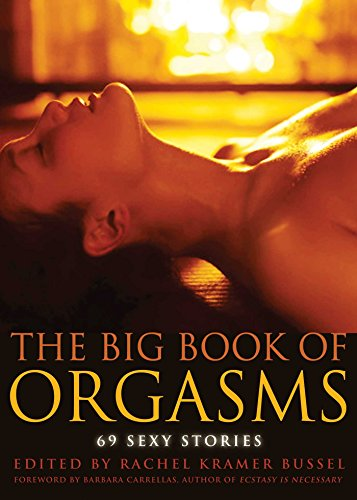 Compare Textbook Prices for Big Book of Orgasms: 69 Sexy Stories  ISBN 9781573449632 by Lady Cheeky,Bussel, Rachel Kramer,Dunham, T. Fox