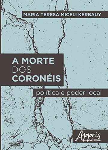 A Morte dos Coronéis: Política e Poder Local