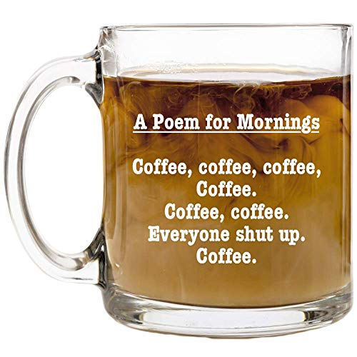 A Poem for Mornings Funny Coffee Mug - 12 oz Glass - Birthday Ideas for Mom, Dad, Sister, Brother, Best Friends, Coworker - Mugs for Men and Women - Gag Gifts for Mother's or Father's Day