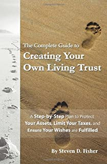 The Complete Guide to Creating Your Own Living Trust: A Step by Step Plan to Protect Your Assets, Limit Your Taxes, and Ensure Your Wishes are Fulfilled