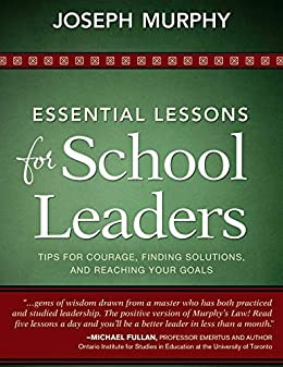 Essential Lessons for School Leaders: Tips for Courage, Finding Solutions, and Reaching Your Goals by [Joseph Murphy]
