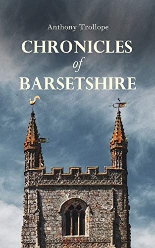 Chronicles of Barsetshire: The Complete Series – 6 Historical Novels