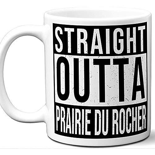 Prairie du Rocher Illinois Il Souvenir Geschenk Mug.Unique 'Straight Outta' Ich liebe Stadt Stadt Liebhaber Kaffee Tee Tasse Männer Frauen Geburtstag Weihnachten,11 oz