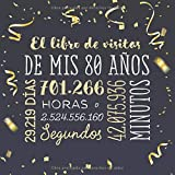 El libro de visitas de mis 80 años: Decoración para celebrar una fiesta de 80 cumpleaños – Regalo para hombre y mujer - 80 años - Libro de firmas para felicitaciones y fotos de los invitados