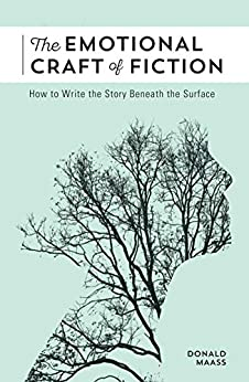 The Emotional Craft of Fiction: How to Write the Story Beneath the Surface by [Donald Maass]