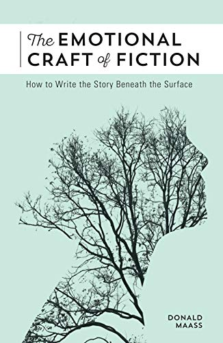 The Emotional Craft of Fiction: How to Write the Story Beneath the Surface (English Edition)