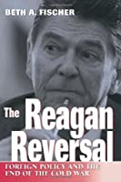 The Reagan Reversal: Foreign Policy and the End of the Cold War by Beth A. Fischer(2000-03-01)