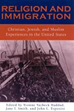 Religion and Immigration: Christian, Jewish, and Muslim Experiences in the United States