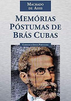 Memórias Póstumas de Brás Cubas: (Edição Original) por [Machado de Assis]