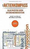 Der Aktienkompass: Value Investing durch Unternehmensbewertung: Sicher in Aktien an
