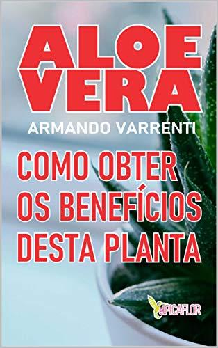 ALOE VERA: Como obter os beneficios desta planta (Portuguese Edition)
