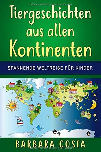 Tiergeschichten aus allen Kontinenten: Spannende Weltreise für Kinder!