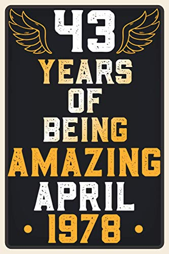 43 Years of Being AMAZING APRIL 1978: 43rd Birthday Gift idea for women & men during Quarantined / funny presents ideas for 43 Years Old woman man mom ... daughter / alternative gift card notebook