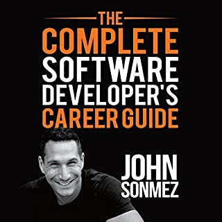 The Complete Software Developer's Career Guide     How to Learn Programming Languages Quickly, Ace Your Programming Interview, and Land Your Software Developer Dream Job              Written by:                                                                                                                                 John Sonmez                               Narrated by:                                                                                                                                 John Sonmez                      Length: 20 hrs and 4 mins     29 ratings     Overall 4.7