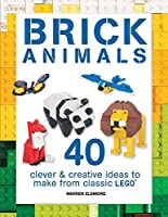 Brick Animals: 40 Clever and Creative Ideas to Make from Classic Lego (Brick Builds Books)