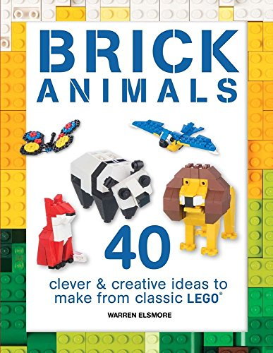 Brick Animals: 40 Clever & Creative Ideas to Make from Classic LEGO (Brick Builds Books)