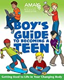 American Medical Association Boy's Guide to Becoming a Teen: Getting Used to Life in Your Changing Body - Amy B. American Medical Association