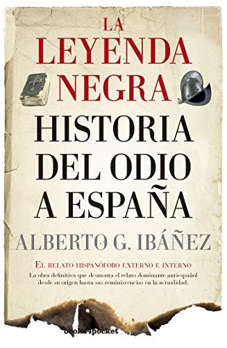 La leyenda negra: Historia del odio a España (B): El relato hispanófobo externo e interno (Ensayo y divulgación (Bolsillo))