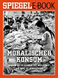 moralischer konsum - warum es so schwer ist, als kunde die welt zu verbessern: ein spiegel e-book (german edition)