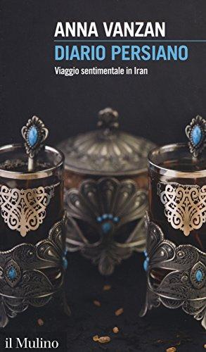 Diario persiano. Viaggio sentimentale in Iran