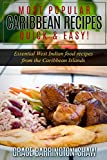 Most Popular Caribbean Recipes Quick & Easy!: Essential West Indian Food Recipes from