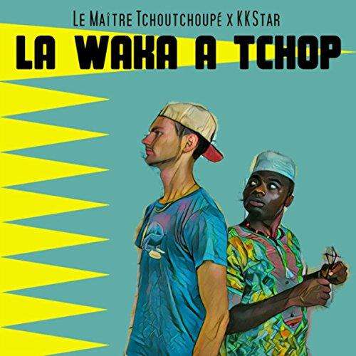 La waka a tchop [Explicit]