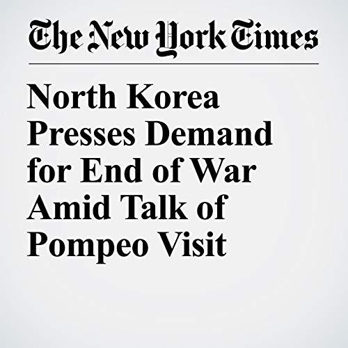 North Korea Presses Demand for End of War Amid Talk of Pompeo Visit copertina
