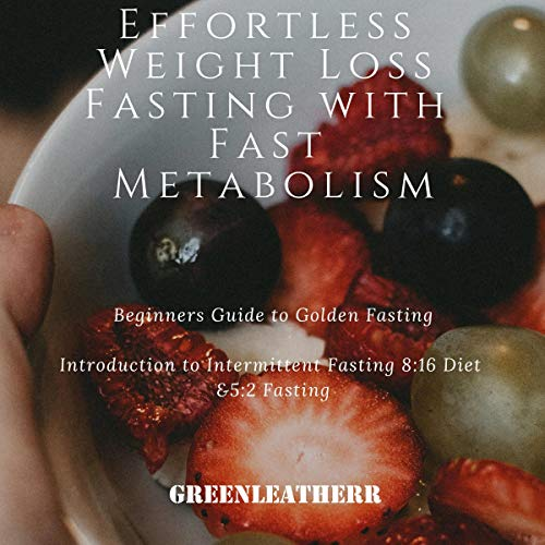 Effortless Weight Loss Fasting with Fast Metabolism: Beginners Guide to Golden Fasting Introduction to Intermittent Fasting, 8:16 Diet, & 5:2 Fasting cover art