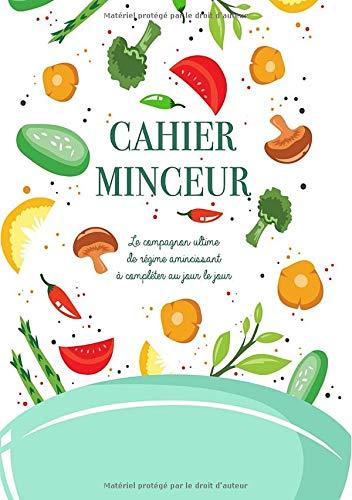Cahier Minceur: Un Carnet Alimentaire et mon cahier Minceur - Le compagnon ultime de régime amincissant à compléter au jour le jour | Agenda minceur