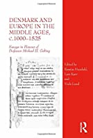 Denmark and Europe in the Middle Ages, c.1000–1525: Essays in Honour of Professor Michael H. Gelting