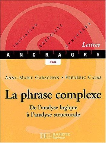 La Phrase Complexe De Lanalyse Logique Lanalyse Structurale De Anne Marie Garagnon 11 Septembre 2002 Broch