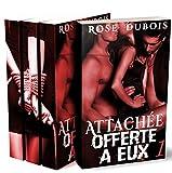 ATTACHÉE, Offerte A Eux (L'Intégrale + Bonus): (Roman Érotique BDSM, Sexe à Plusieurs, Domination, Suspense, Bad Boy, Alpha Male) (French Edition)