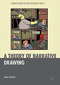 [Simon Grennan]のA Theory of Narrative Drawing (Palgrave Studies in Comics and Graphic Novels) (English Edition)