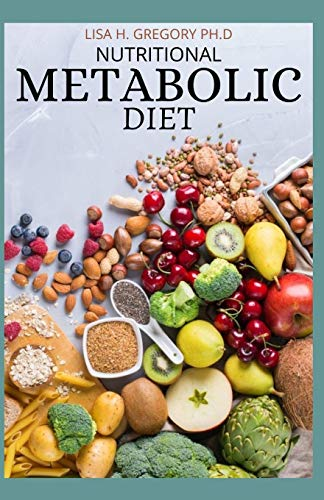 NUTRITIONAL METABOLIC DIET: STEP-BY-STEP GUIDE TO HEAL YOUR BROKEN METABOLISM AND LOOSE WEIGHT NATURALLY
