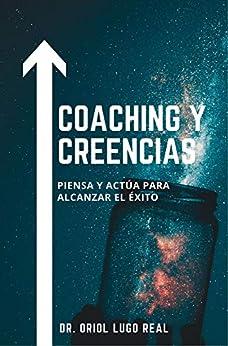 Coaching y Creencias: Piensa y actúa para alcanzar el éxito PDF EPUB Gratis descargar completo