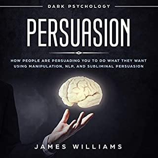 Persuasion: Dark Psychology     How People Are Influencing You to Do What They Want Using Manipulation, NLP, and Subliminal Persuasion              By:                                                                                                                                 James W. Williams                               Narrated by:                                                                                                                                 Sam Slydell                      Length: 1 hr and 24 mins     3 ratings     Overall 3.7