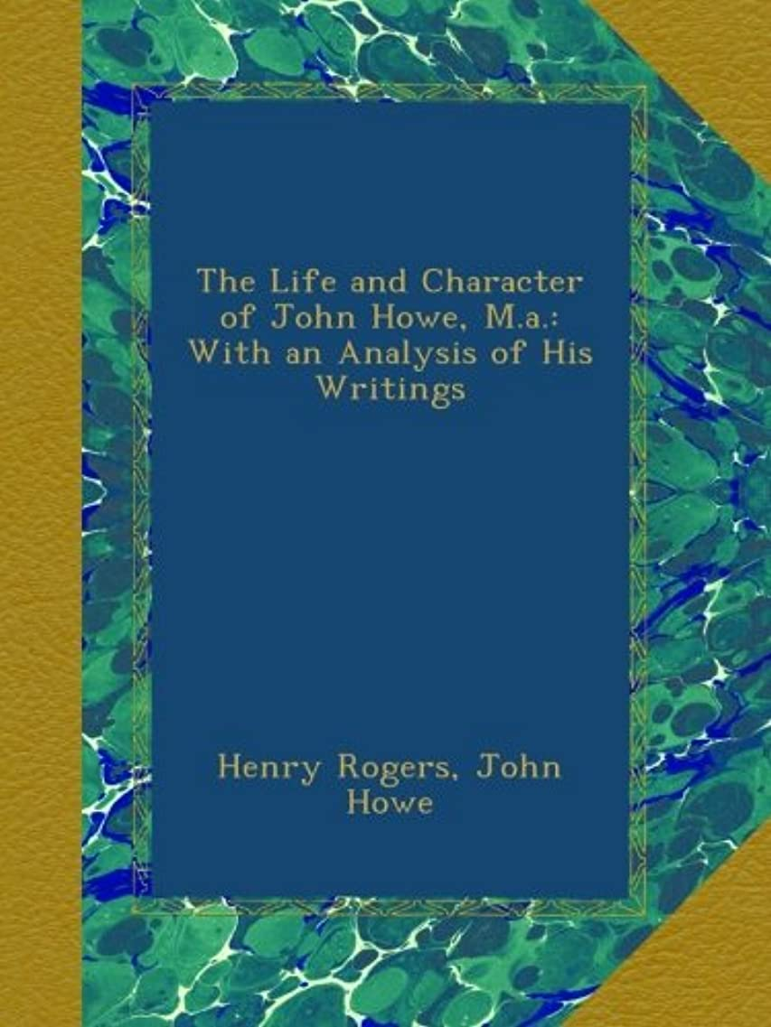 壊滅的な葉を集める熟考するThe Life and Character of John Howe, M.a.: With an Analysis of His Writings