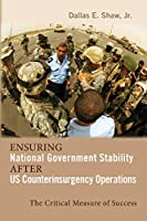Ensuring National Government Stability After Us Counterinsurgency Operations: The Critical Measure of Success (Rapid Communications in Conflict & Security)