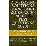 Developing Solutions Microsoft Azure AZ-204 ( Practice Test Questions 2020): Developing Solutions Microsoft Azure AZ-204 ( Practice Test Questions 2020) 200+ questions (English Edition)