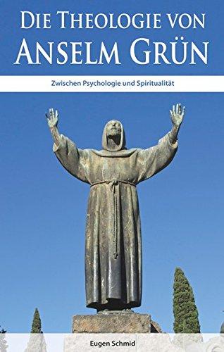 Die Theologie von Anselm Grün: Zwischen Psychologie und Spiritualität