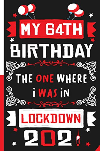 My 64th Birthday The One Where It Was In Lockdown 2021 Notebook: Happy 64th Birthday - 64 Years Old Gift Ideas Gift for Women & Men... gifts for ... Card Alternative, 110 Lined pages size 6x9