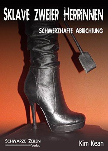 Sklave zweier Herrinnen - Schmerzhafte Abrichtung: Eine Herrin-Sklave (BDSM / Femdom / Domina) Fetisch-Geschichte