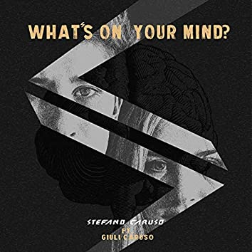 What's On Your Mind? (feat. Giuli Caruso)