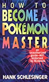 how to become a pokemon master: an unauthorized guide-not endorsed by nintendo (english edition)