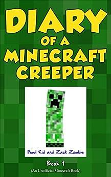 Minecraft Books: Diary of a Minecraft Creeper Book 1: Creeper Life (An Unofficial Minecraft Book) by [Pixel Kid, Zack Zombie]