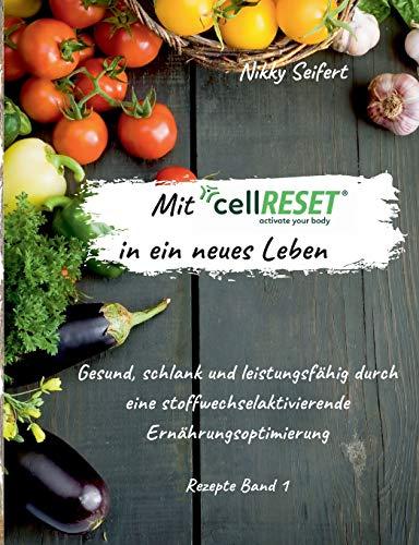 Mit cellRESET in ein neues Leben: Gesund, schlank und leistungsfähig durch eine stoffwechselaktivierende Ernährungsoptimierung