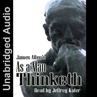 As a Man Thinketh                   By:                                                                                                                                 James Allen                               Narrated by:                                                                                                                                 Jeffrey Kafer                      Length: 48 mins     146 ratings     Overall 4.5